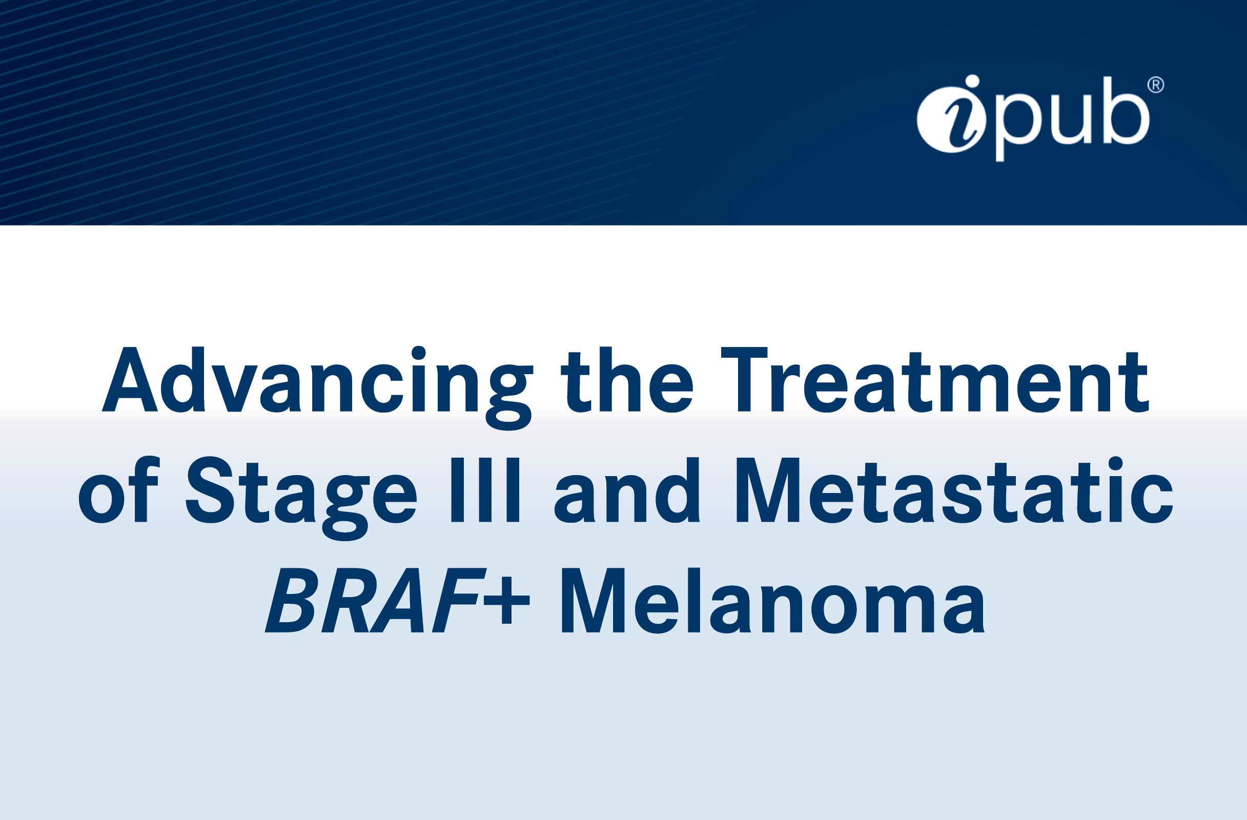 Advancing the Treatment of Stage III and MetastaticBRAF+ Melanoma