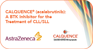 CALQUENCE® (acalabrutinib): A BTK Inhibitor for the Treatment of CLL/SLL