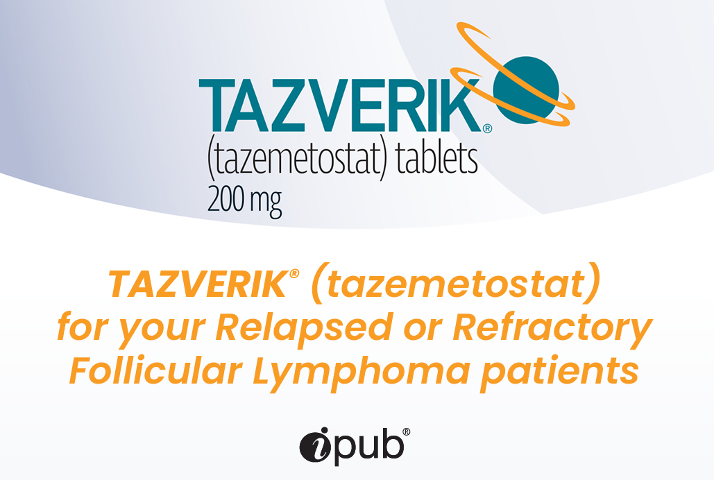 TAZVERIK®(tazemetostat) for your Relapsed or Refractory Follicular Lymphoma patients